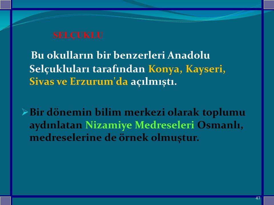 SELÇUKLU Bu okulların bir benzerleri Anadolu Selçukluları tarafından Konya, Kayseri, Sivas ve Erzurum da açılmıştı.