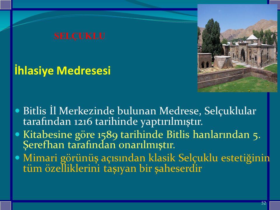 SELÇUKLU İhlasiye Medresesi. Bitlis İl Merkezinde bulunan Medrese, Selçuklular tarafından 1216 tarihinde yaptırılmıştır.