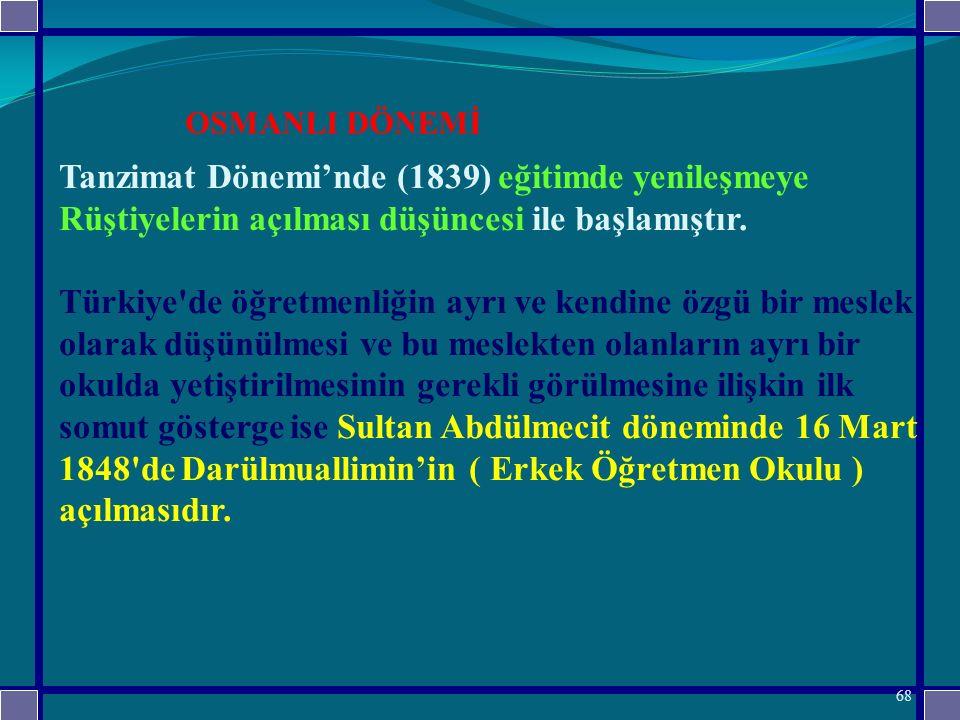 OSMANLI DÖNEMİ Tanzimat Dönemi'nde (1839) eğitimde yenileşmeye Rüştiyelerin açılması düşüncesi ile başlamıştır.