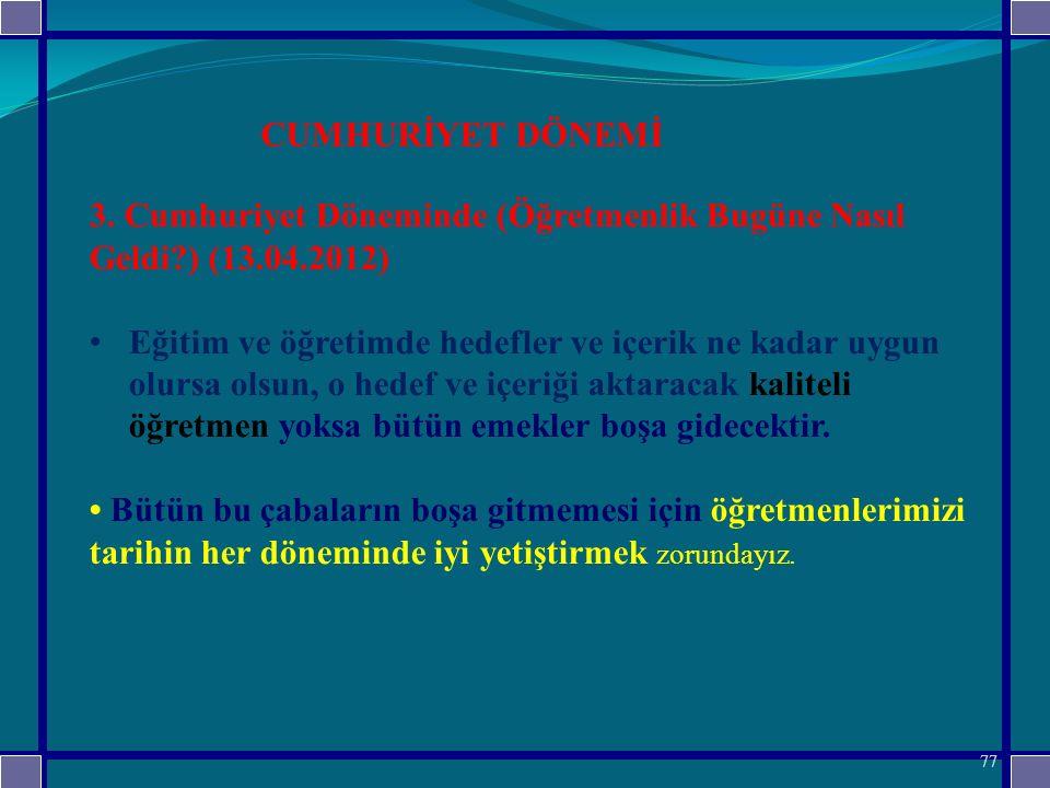 CUMHURİYET DÖNEMİ 3. Cumhuriyet Döneminde (Öğretmenlik Bugüne Nasıl Geldi ) (13.04.2012)