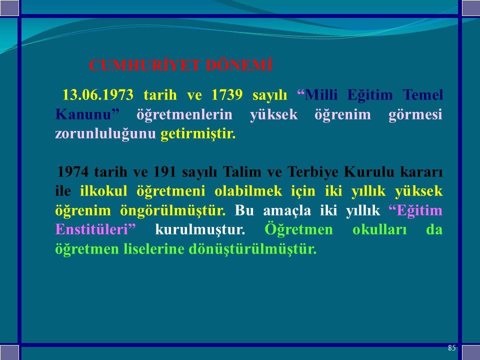 CUMHURİYET DÖNEMİ 13.06.1973 tarih ve 1739 sayılı Milli Eğitim Temel Kanunu öğretmenlerin yüksek öğrenim görmesi zorunluluğunu getirmiştir.