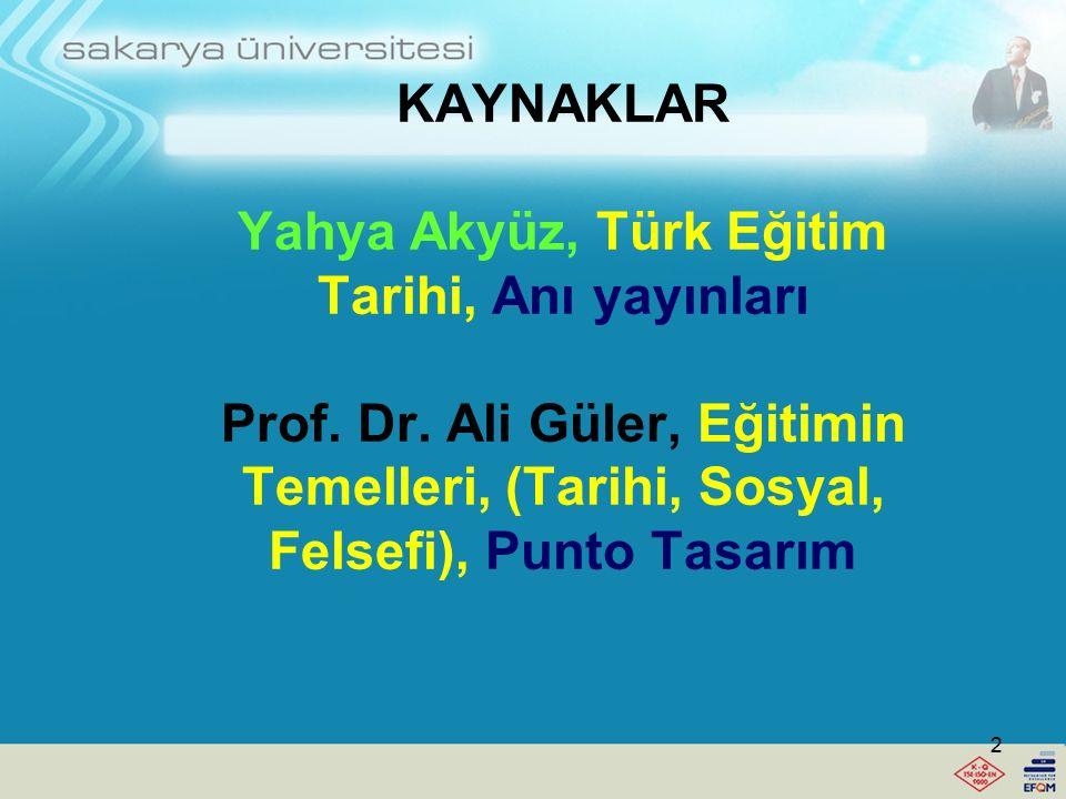 KAYNAKLAR Yahya Akyüz, Türk Eğitim Tarihi, Anı yayınları Prof. Dr