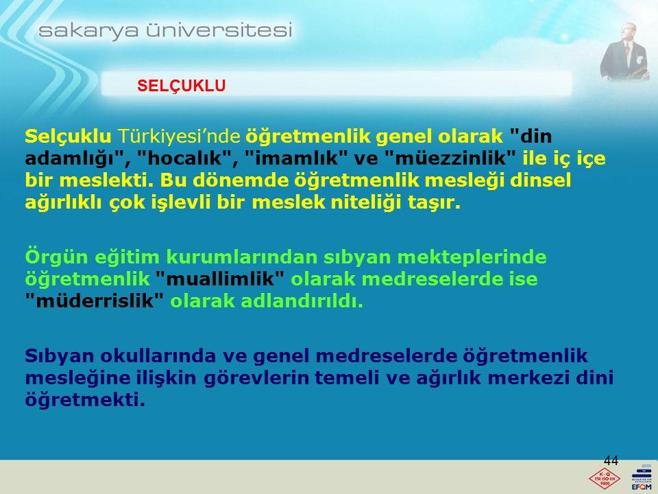 Selçuklu Türkiyesi'nde öğretmenlik genel olarak din adamlığı , hocalık , imamlık ve müezzinlik ile iç içe bir meslekti. Bu dönemde öğretmenlik mesleği dinsel ağırlıklı çok işlevli bir meslek niteliği taşır.