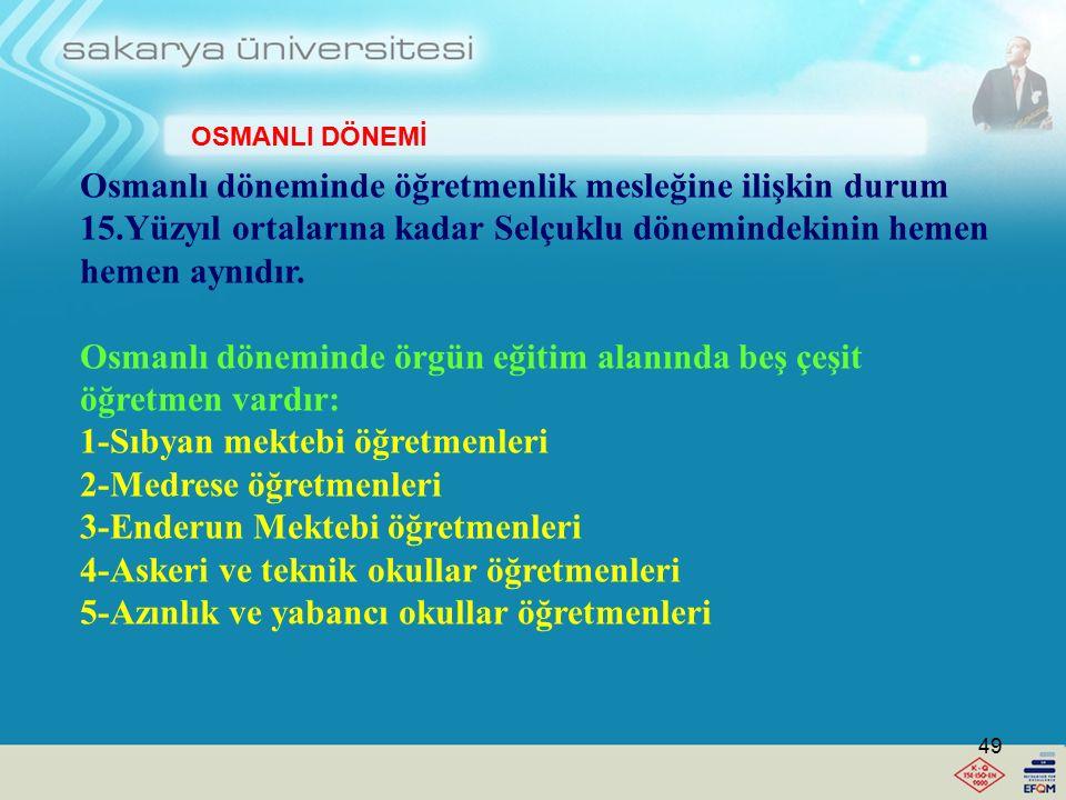 Osmanlı döneminde örgün eğitim alanında beş çeşit öğretmen vardır: