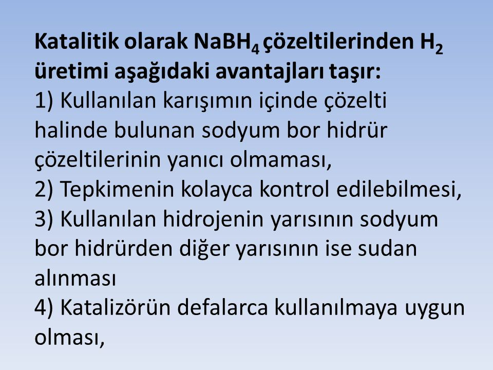 Katalitik olarak NaBH4 çözeltilerinden H2 üretimi aşağıdaki avantajları taşır: