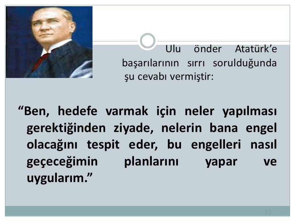 Ulu önder Atatürk'e. başarılarının sırrı sorulduğunda