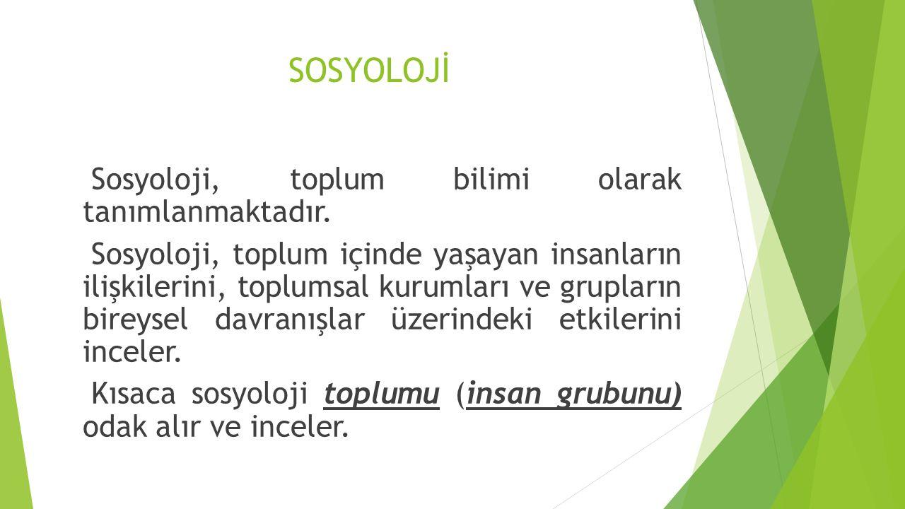 SOSYOLOJİ Sosyoloji, toplum bilimi olarak tanımlanmaktadır.