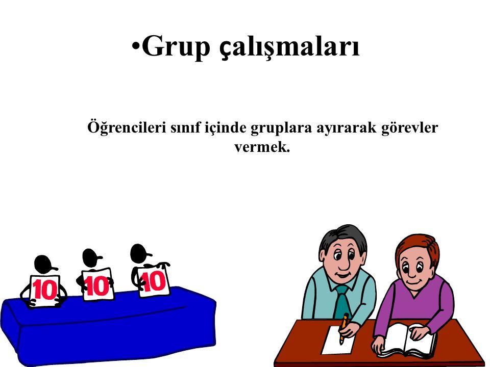 Öğrencileri sınıf içinde gruplara ayırarak görevler vermek.