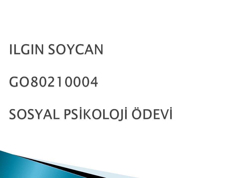 ILGIN SOYCAN GO80210004 SOSYAL PSİKOLOJİ ÖDEVİ