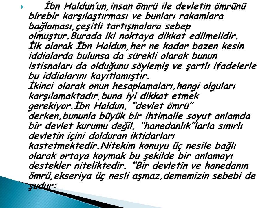 İbn Haldun'un,insan ömrü ile devletin ömrünü birebir karşılaştırması ve bunları rakamlara bağlaması,çeşitli tartışmalara sebep olmuştur.Burada iki noktaya dikkat edilmelidir.