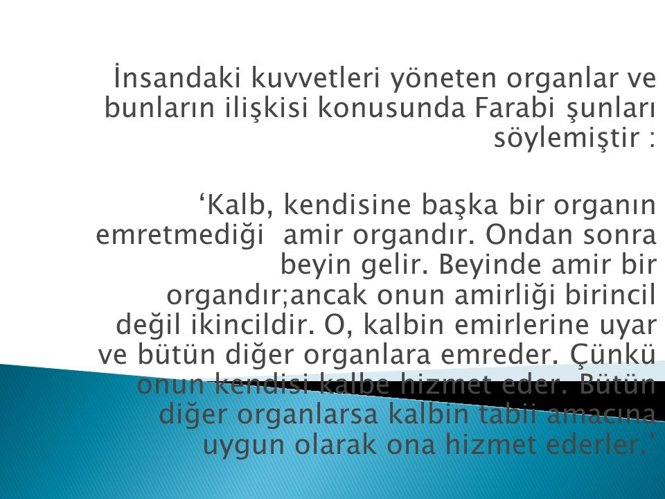 İnsandaki kuvvetleri yöneten organlar ve bunların ilişkisi konusunda Farabi şunları söylemiştir :