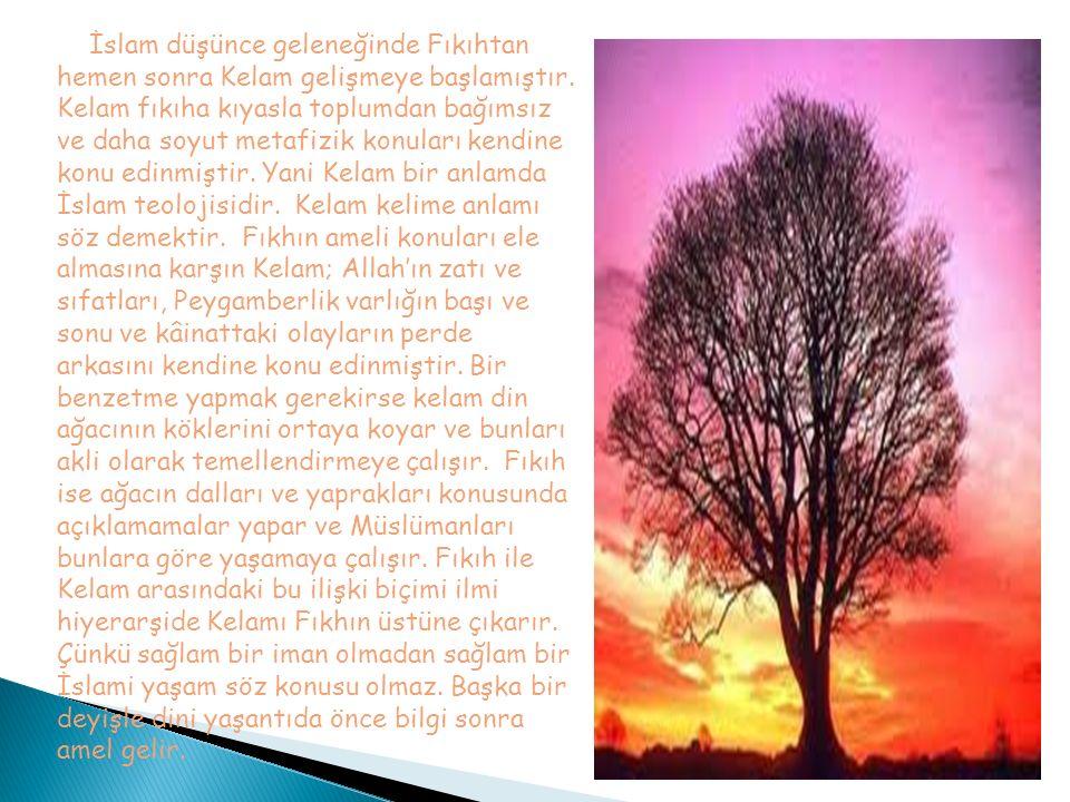 İslam düşünce geleneğinde Fıkıhtan hemen sonra Kelam gelişmeye başlamıştır.