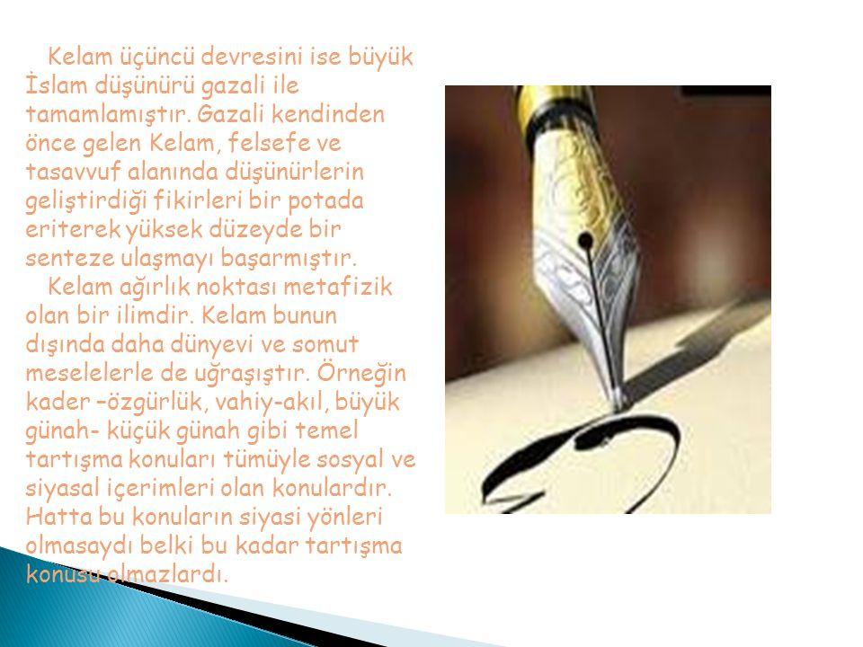 Kelam üçüncü devresini ise büyük İslam düşünürü gazali ile tamamlamıştır. Gazali kendinden önce gelen Kelam, felsefe ve tasavvuf alanında düşünürlerin geliştirdiği fikirleri bir potada eriterek yüksek düzeyde bir senteze ulaşmayı başarmıştır.