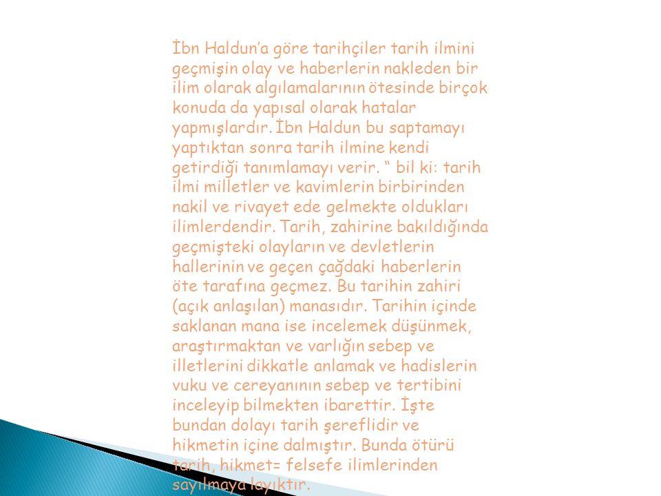 İbn Haldun'a göre tarihçiler tarih ilmini geçmişin olay ve haberlerin nakleden bir ilim olarak algılamalarının ötesinde birçok konuda da yapısal olarak hatalar yapmışlardır.