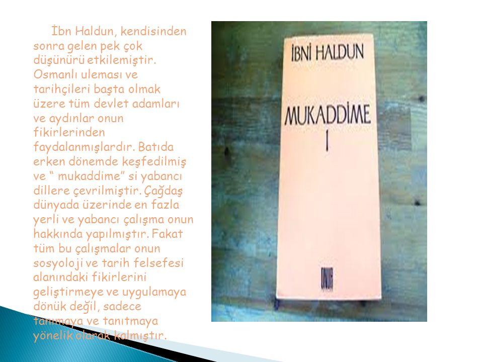 İbn Haldun, kendisinden sonra gelen pek çok düşünürü etkilemiştir