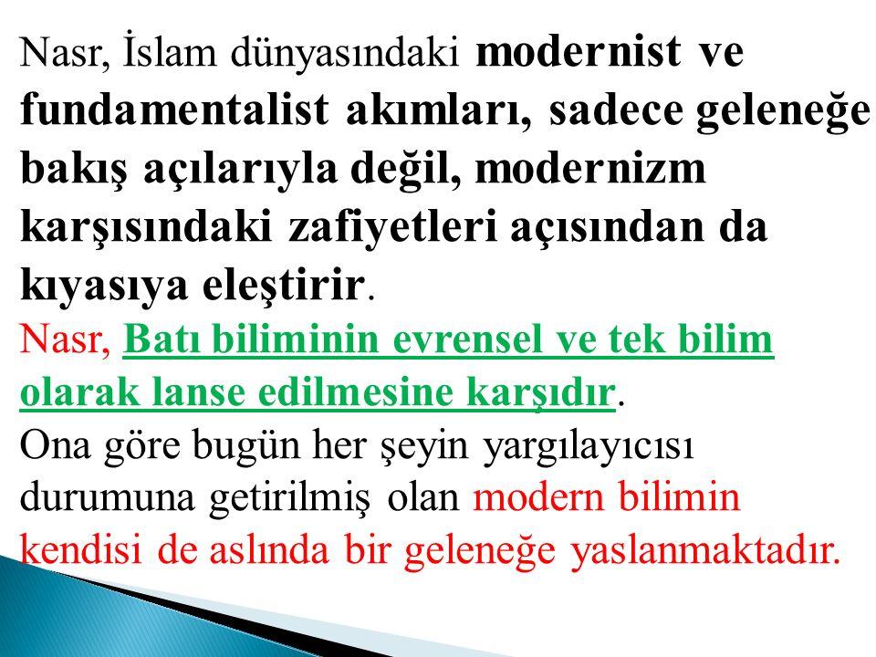 Nasr, İslam dünyasındaki modernist ve fundamentalist akımları, sadece geleneğe bakış açılarıyla değil, modernizm karşısındaki zafiyetleri açısından da kıyasıya eleştirir.