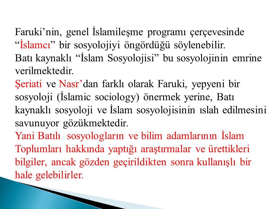 Faruki'nin, genel İslamileşme programı çerçevesinde İslamcı bir sosyolojiyi öngördüğü söylenebilir.