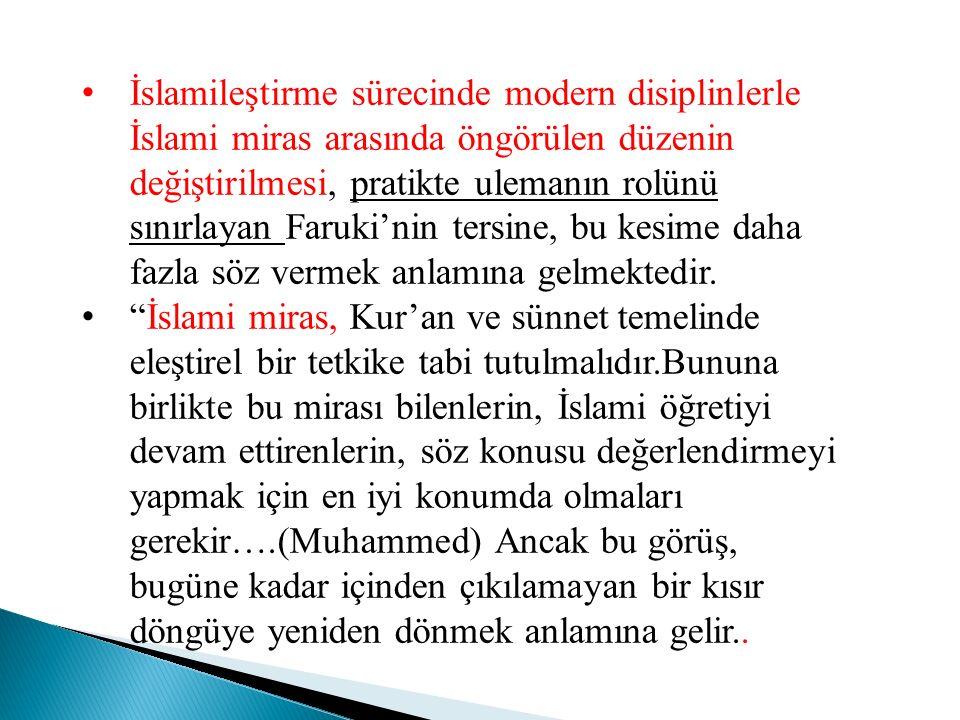 İslamileştirme sürecinde modern disiplinlerle İslami miras arasında öngörülen düzenin değiştirilmesi, pratikte ulemanın rolünü sınırlayan Faruki'nin tersine, bu kesime daha fazla söz vermek anlamına gelmektedir.