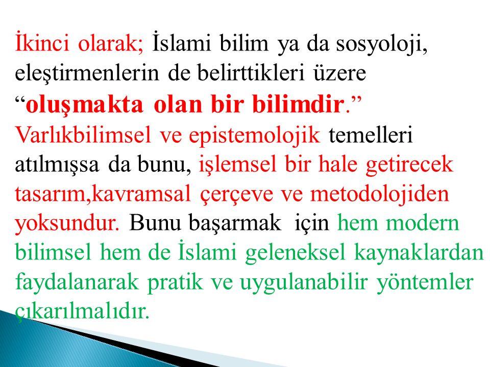 İkinci olarak; İslami bilim ya da sosyoloji, eleştirmenlerin de belirttikleri üzere oluşmakta olan bir bilimdir.