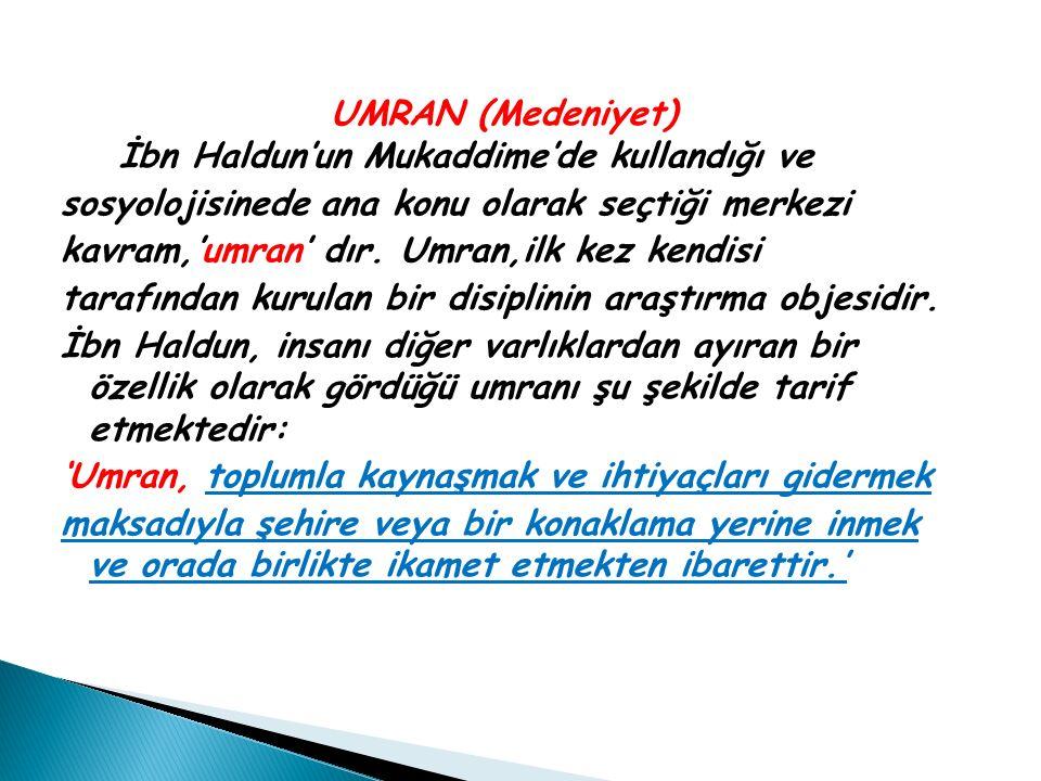 UMRAN (Medeniyet) İbn Haldun'un Mukaddime'de kullandığı ve sosyolojisinede ana konu olarak seçtiği merkezi kavram,'umran' dır.