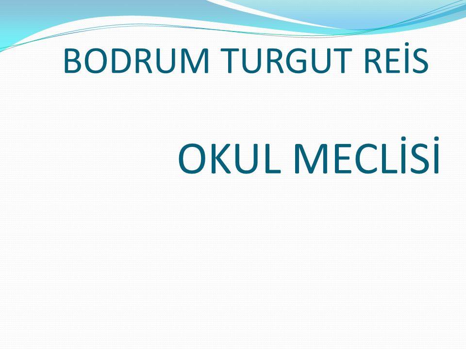 BODRUM TURGUT REİS OKUL MECLİSİ