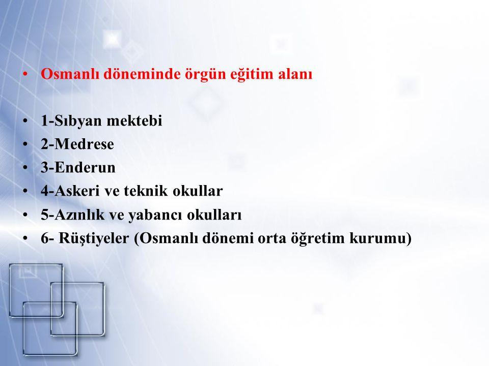 Osmanlı döneminde örgün eğitim alanı 1-Sıbyan mektebi 2-Medrese