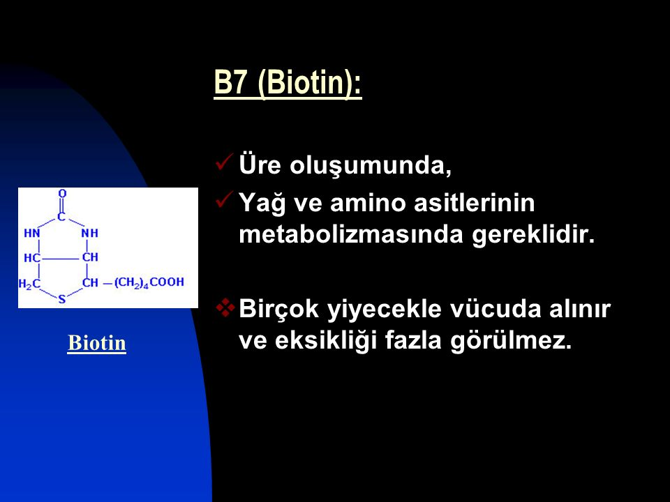 B7 (Biotin): Üre oluşumunda,