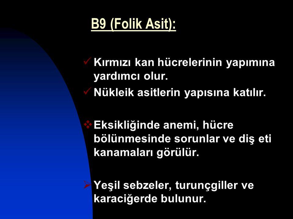 B9 (Folik Asit): Kırmızı kan hücrelerinin yapımına yardımcı olur.