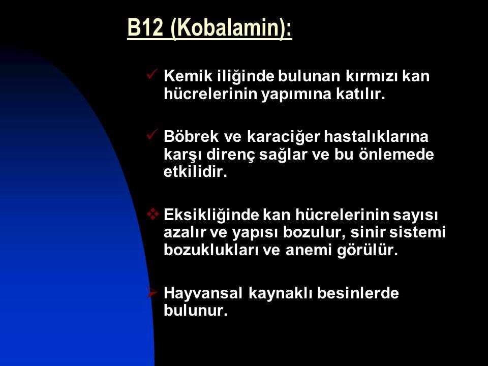 B12 (Kobalamin): Kemik iliğinde bulunan kırmızı kan hücrelerinin yapımına katılır.