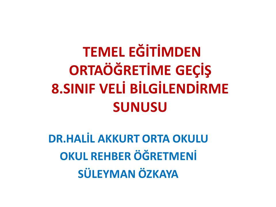 TEMEL EĞİTİMDEN ORTAÖĞRETİME GEÇİŞ 8.SINIF VELİ BİLGİLENDİRME SUNUSU