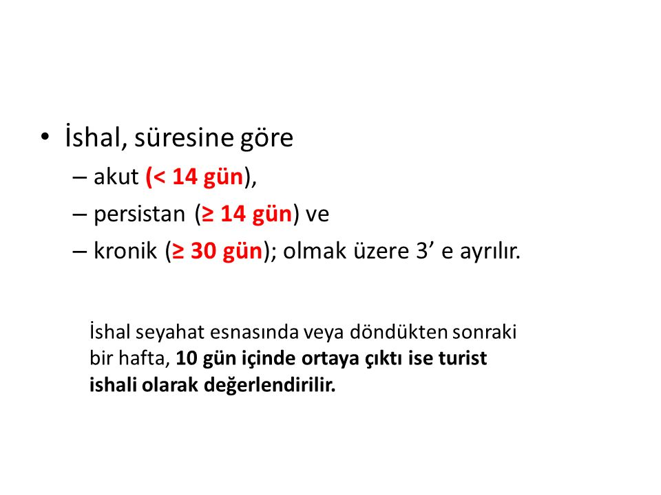İshal, süresine göre akut (< 14 gün), persistan (≥ 14 gün) ve