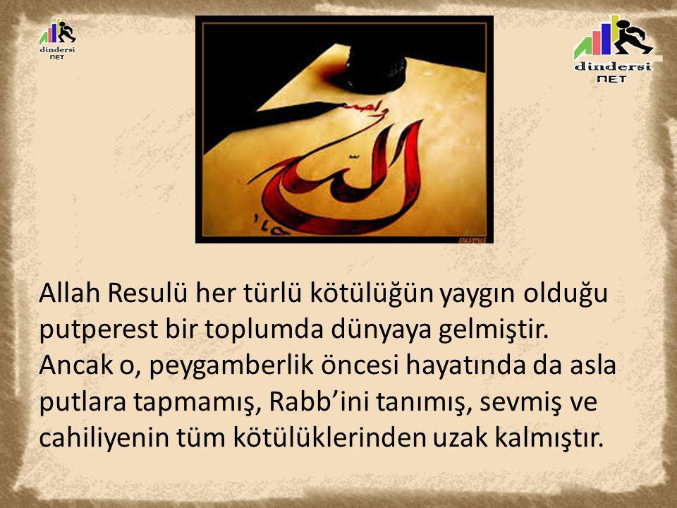 Allah Resulü her türlü kötülüğün yaygın olduğu putperest bir toplumda dünyaya gelmiştir.