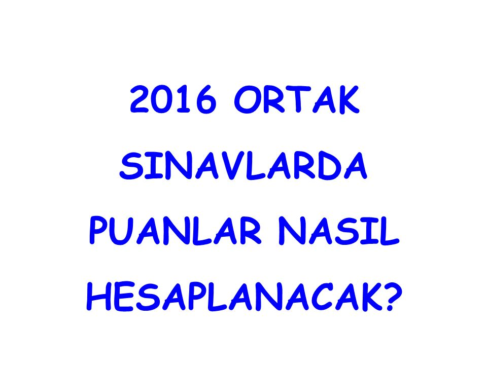 2016 ORTAK SINAVLARDA PUANLAR NASIL HESAPLANACAK