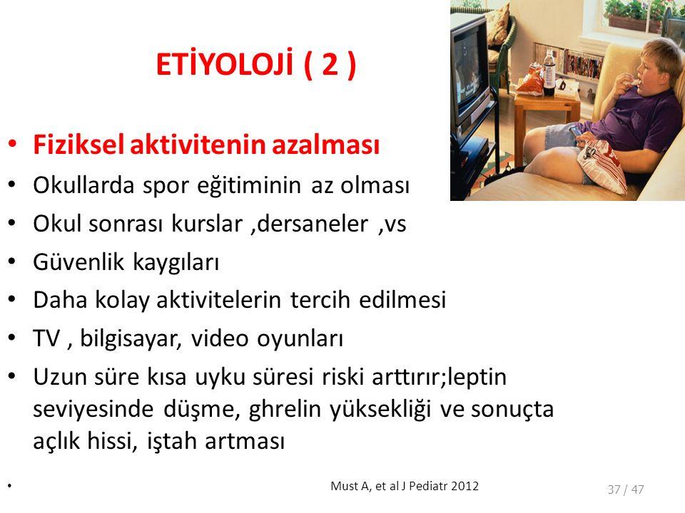 ETİYOLOJİ ( 2 ) Fiziksel aktivitenin azalması