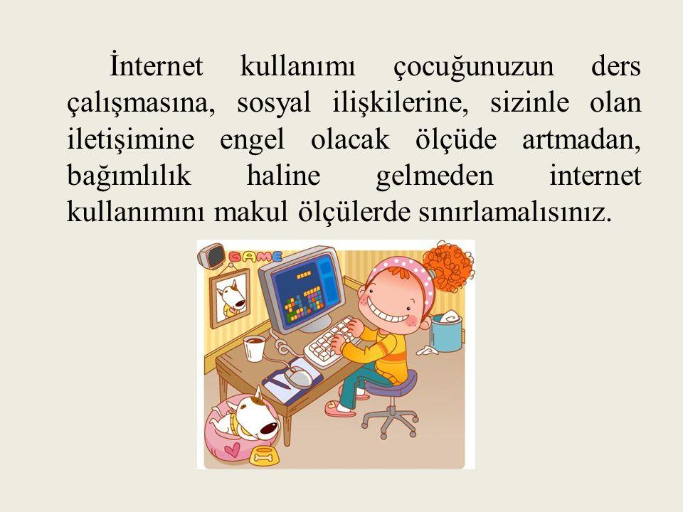 İnternet kullanımı çocuğunuzun ders çalışmasına, sosyal ilişkilerine, sizinle olan iletişimine engel olacak ölçüde artmadan, bağımlılık haline gelmeden internet kullanımını makul ölçülerde sınırlamalısınız.