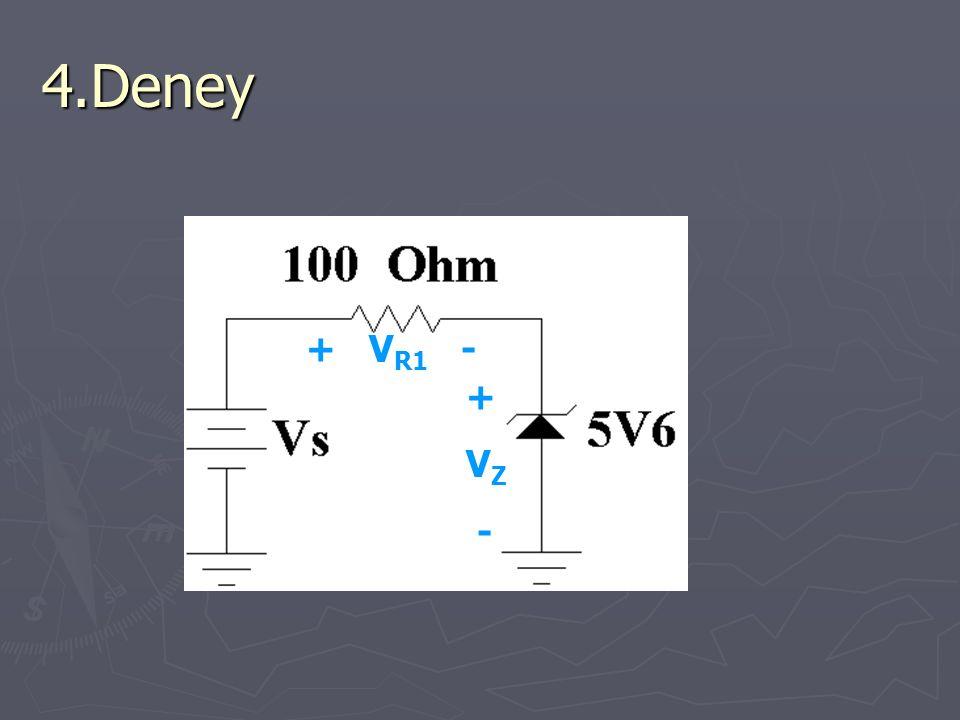 4.Deney + VR1 - + VZ -