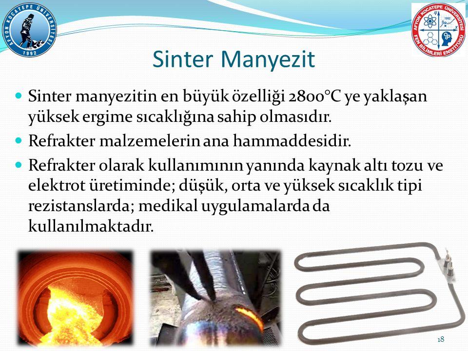 Sinter Manyezit Sinter manyezitin en büyük özelliği 2800°C ye yaklaşan yüksek ergime sıcaklığına sahip olmasıdır.