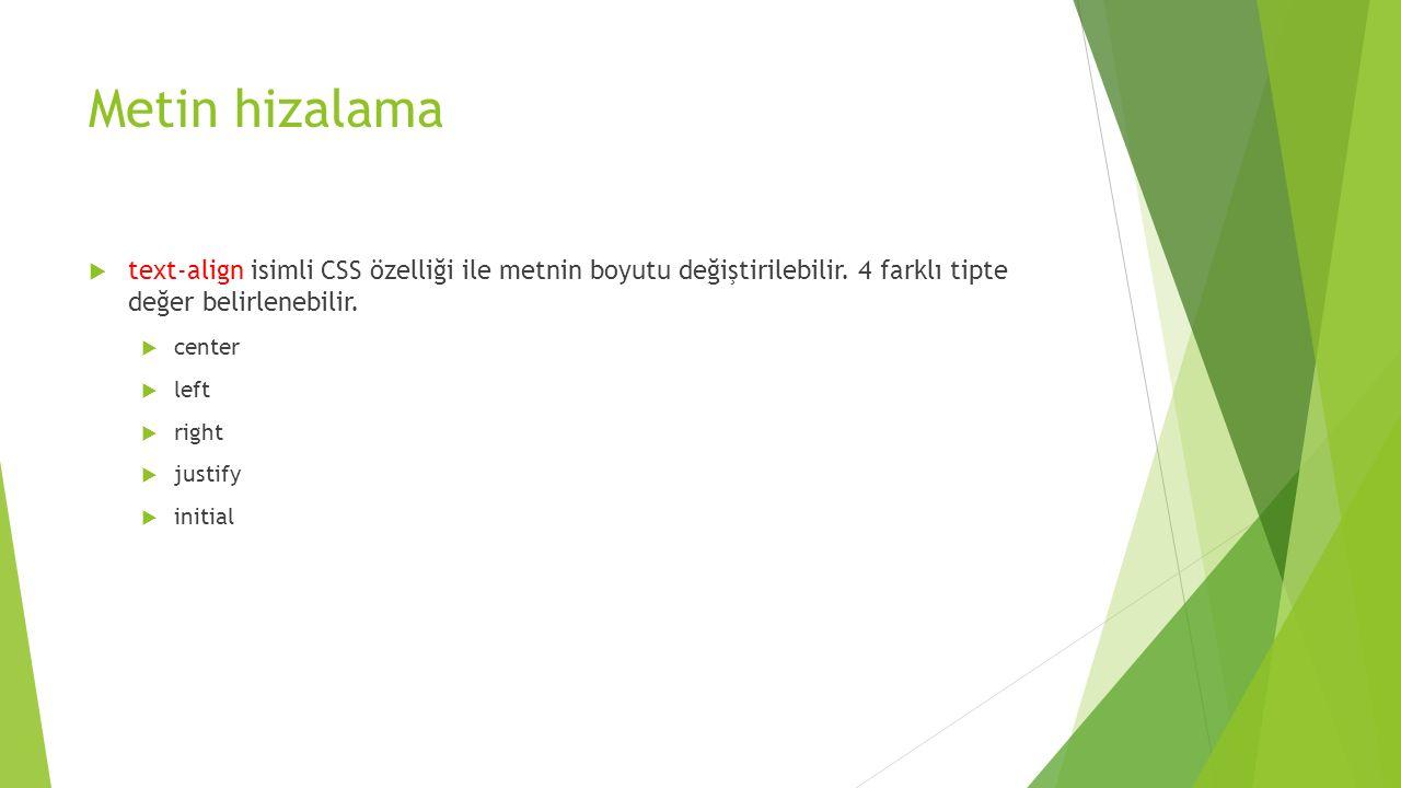 Metin hizalama text-align isimli CSS özelliği ile metnin boyutu değiştirilebilir. 4 farklı tipte değer belirlenebilir.
