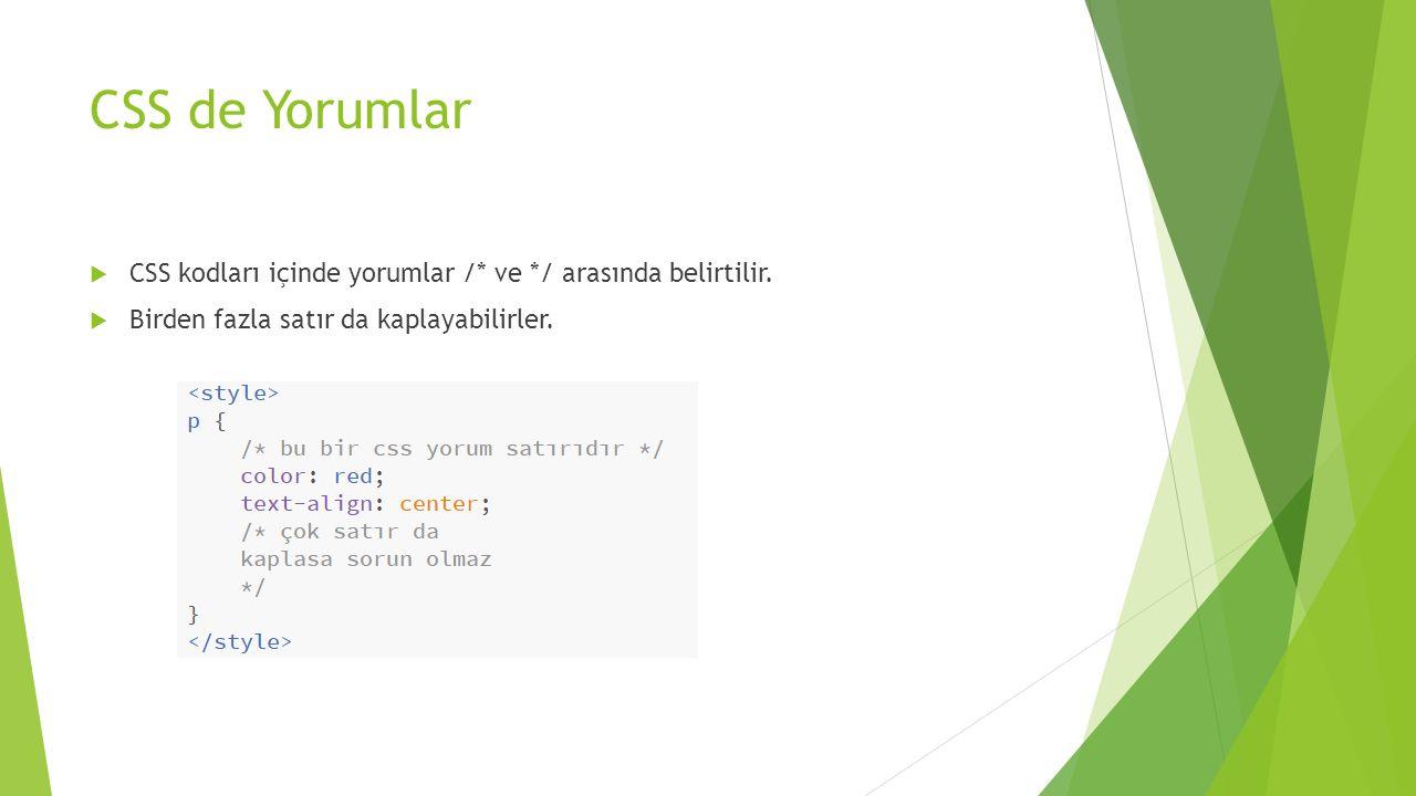 CSS de Yorumlar CSS kodları içinde yorumlar /* ve */ arasında belirtilir.