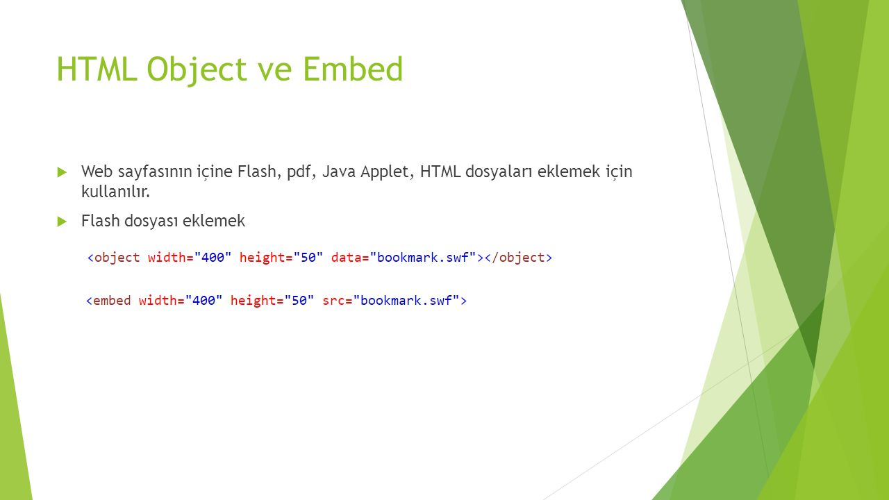 HTML Object ve Embed Web sayfasının içine Flash, pdf, Java Applet, HTML dosyaları eklemek için kullanılır.