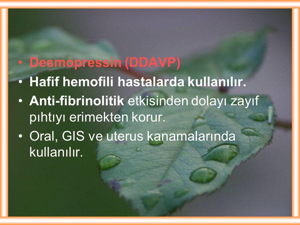 Desmopressin (DDAVP) Hafif hemofili hastalarda kullanılır. Anti-fibrinolitik etkisinden dolayı zayıf pıhtıyı erimekten korur.