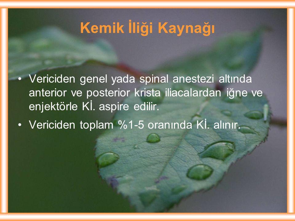Kemik İliği Kaynağı Vericiden genel yada spinal anestezi altında anterior ve posterior krista iliacalardan iğne ve enjektörle Kİ. aspire edilir.