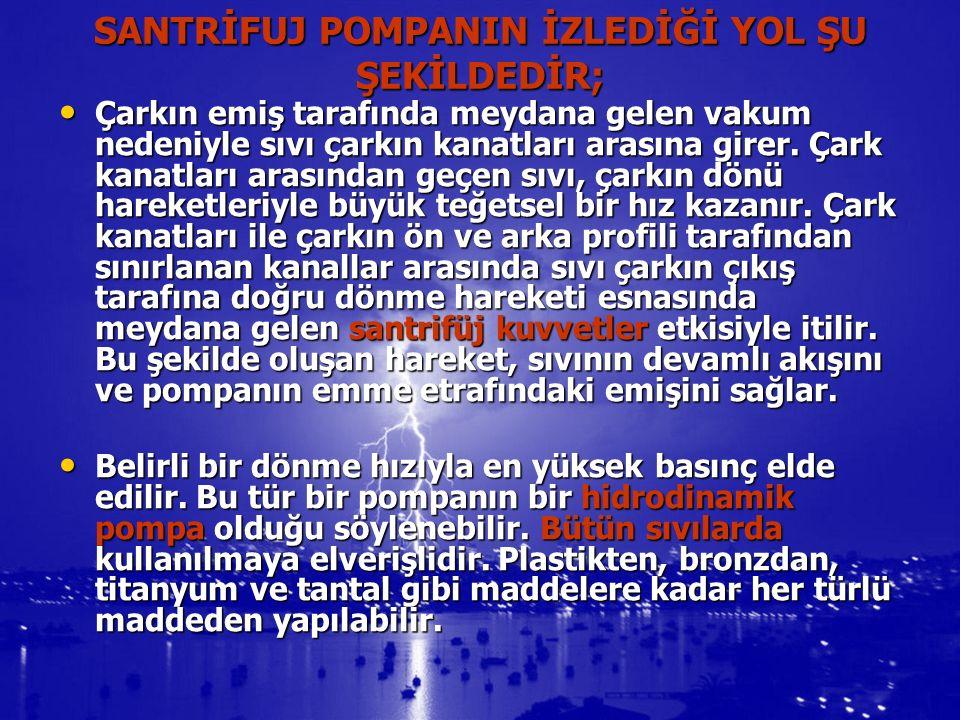SANTRİFUJ POMPANIN İZLEDİĞİ YOL ŞU ŞEKİLDEDİR;