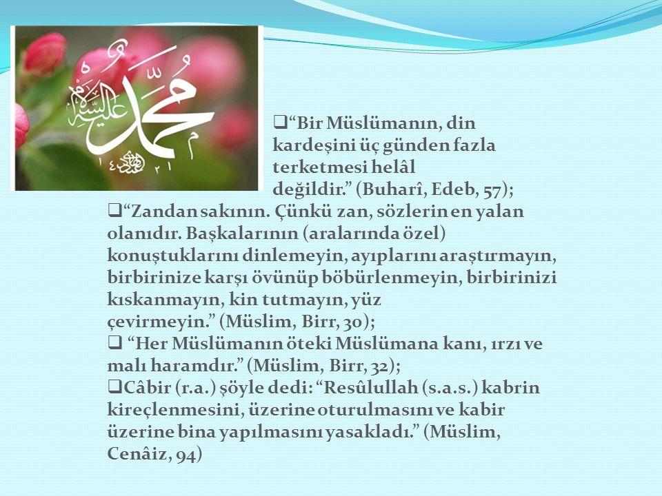 Bir Müslümanın, din kardeşini üç günden fazla terketmesi helâl değildir. (Buharî, Edeb, 57);