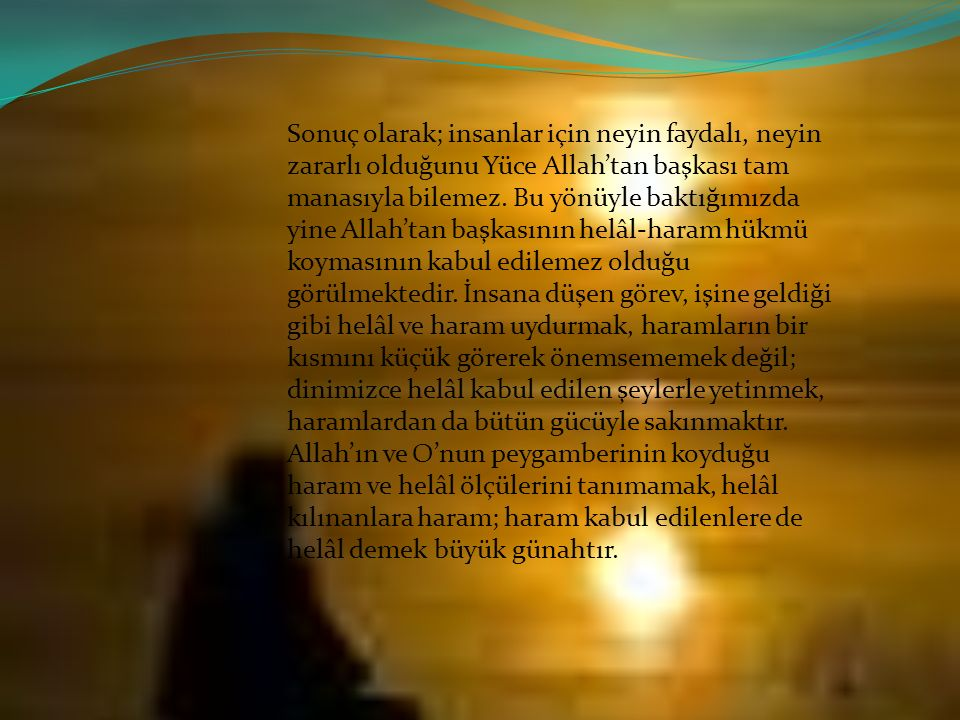 Sonuç olarak; insanlar için neyin faydalı, neyin zararlı olduğunu Yüce Allah'tan başkası tam manasıyla bilemez.
