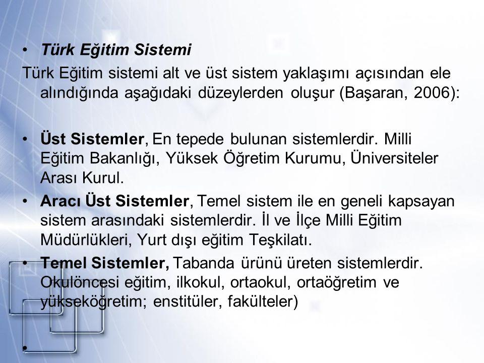 Türk Eğitim Sistemi Türk Eğitim sistemi alt ve üst sistem yaklaşımı açısından ele alındığında aşağıdaki düzeylerden oluşur (Başaran, 2006):