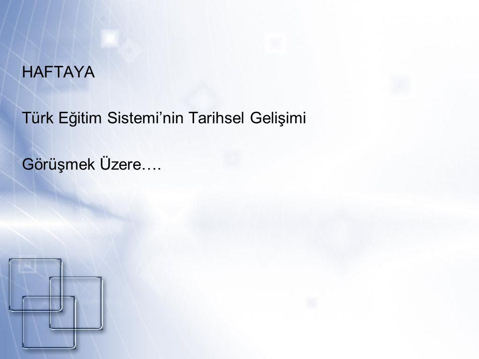 HAFTAYA Türk Eğitim Sistemi'nin Tarihsel Gelişimi Görüşmek Üzere….