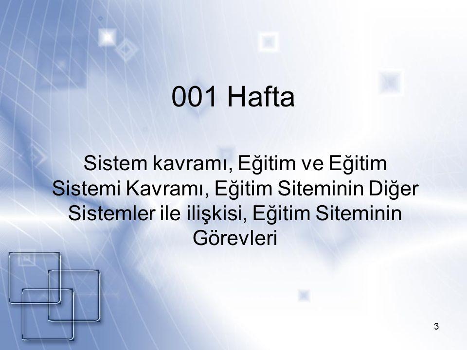 001 Hafta Sistem kavramı, Eğitim ve Eğitim Sistemi Kavramı, Eğitim Siteminin Diğer Sistemler ile ilişkisi, Eğitim Siteminin Görevleri.