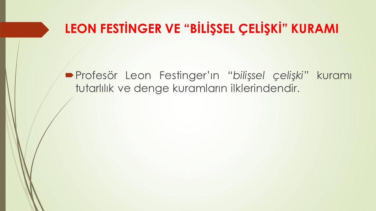 LEON FESTİNGER VE BİLİŞSEL ÇELİŞKİ KURAMI