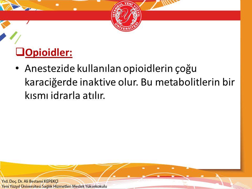 Opioidler: Anestezide kullanılan opioidlerin çoğu karaciğerde inaktive olur.